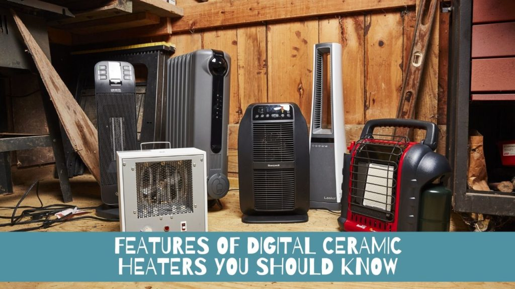 What Are The Features Of Digital Ceramic Heaters You Should Know
